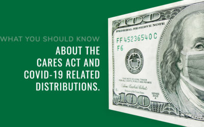 What You Should Know About the CARES Act and Covid-19 Related Distributions
