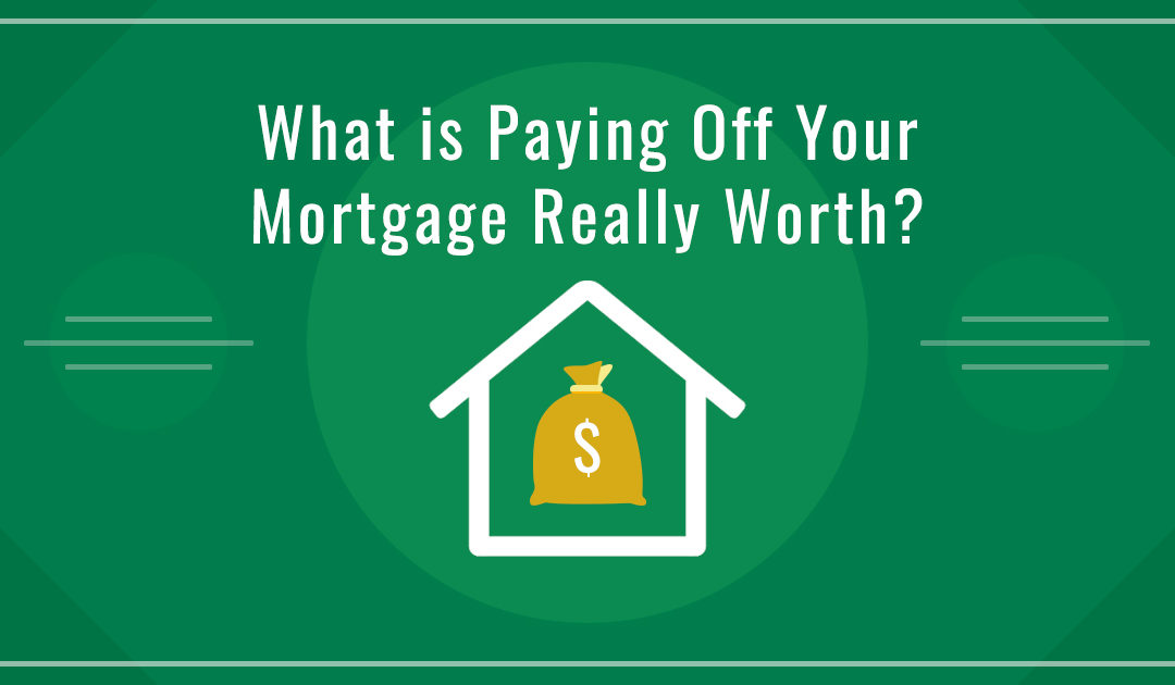 What Is Paying Off Your Mortgage Really Worth?