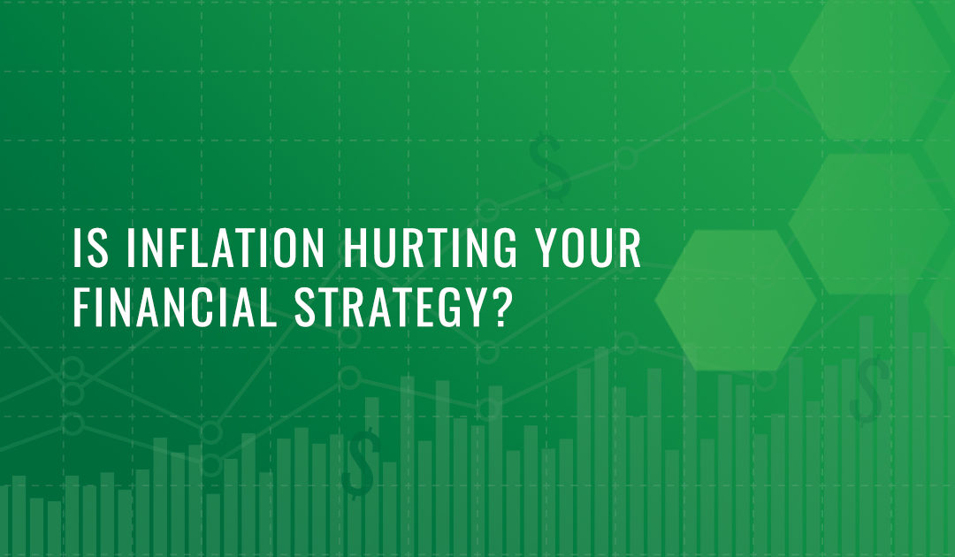 Is Inflation Hurting Your Financial Strategy?